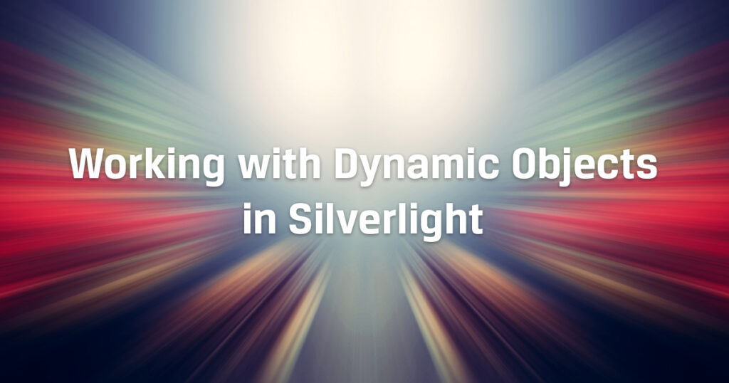 Working with Dynamic Objects in Silverlight