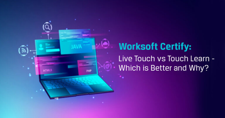 Worksoft Certify: Live Touch vs Touch Learn - Which is Better and Why?