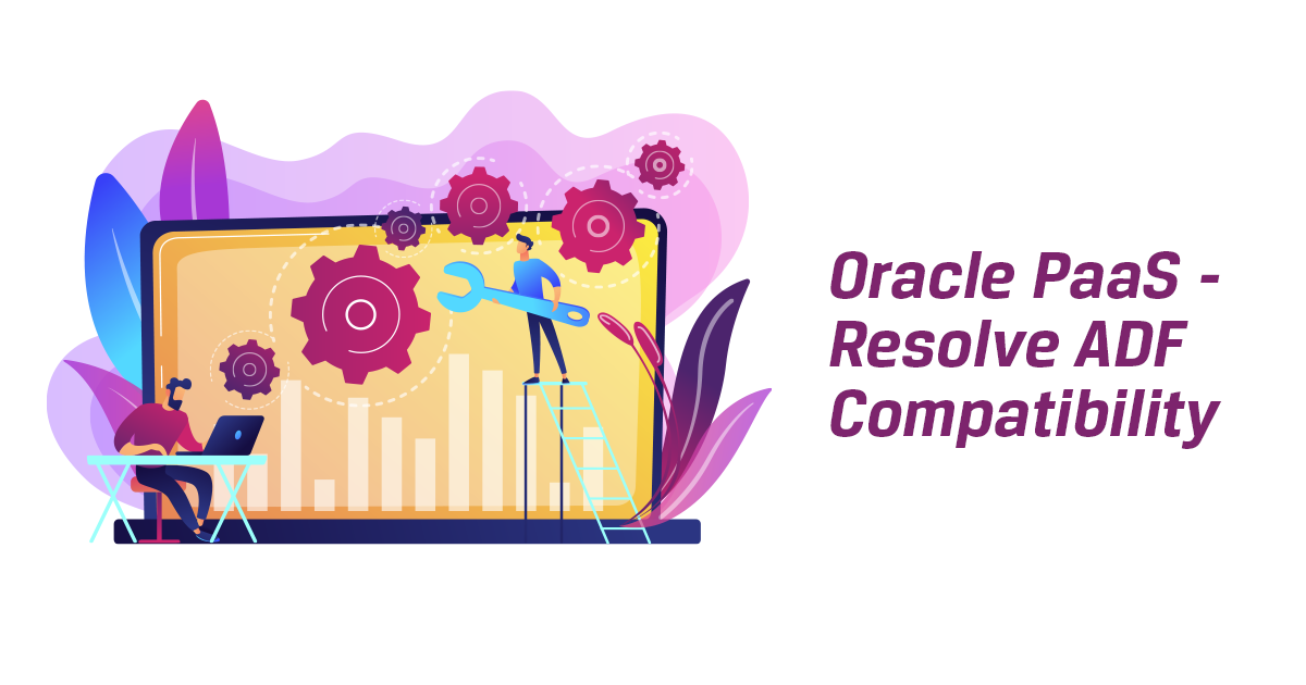 Oracle PaaS - Resolve ADF Compatibility