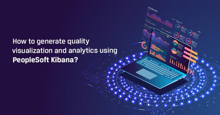 Develop Wealthy Analytics and Visualization Utilizing PeopleSoft Kibana